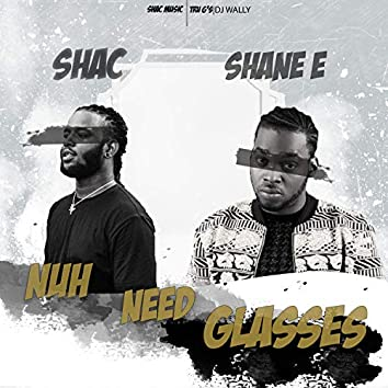 Nuh Need Glasses (feat. Shane E)