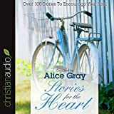 Stories for the Heart: Over 100 Stories to Encourage Your Soul - Alice Gray