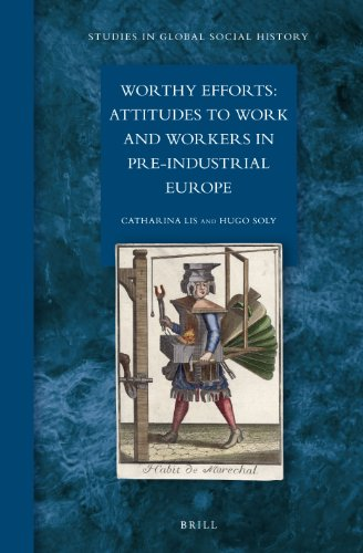 Worthy Efforts: Attitudes to Work and Workers in Pre-Industrial Europe (Studies in Global Social History, Band 10)