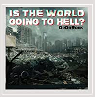Is the World Going to Hell