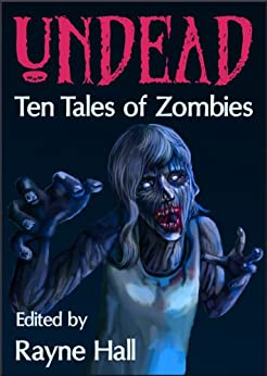 Undead: Ten Tales of Zombies (Ten Tales Fantasy & Horror Stories) (English Edition) de [Rayne Hall, Jeff Strand, Matt Hults, Jonathan Broughton, Douglas Kolacki, Tracie McBride, Tara Maya, April Grey, Paul D. Dail, John Hoddy]