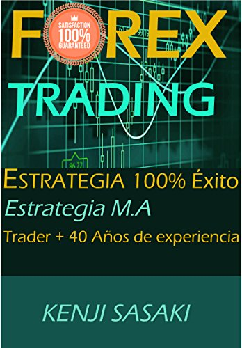 FOREX TRADING ESTRATEGIA 100% ÉXITO GARANTIZADO: Estrategia Fácil M.A, Trader con Más de 40 Años de Experiencia (Spanish Edition)