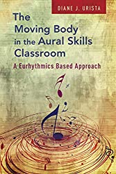 The Moving Body in the Aural Skills Classroom: A Eurythmics Based Approach