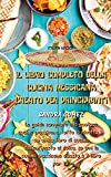 IL LIBRO COMPLETO DELLA CUCINA MESSICANA CREATO PER PRINCIPIANTI: La guida completa alla gustosa cucina messicana, tutte le ricette in un unico libro ... la cucina messicana questo è il libro per te.