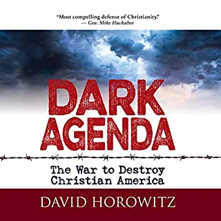 Dark Agenda     The War to Destroy Christian America              Written by:                                                                                                                                 David Horowitz                               Narrated by:                                                                                                                                 Phil Paonessa                      Length: 6 hrs and 6 mins     1 rating     Overall 5.0