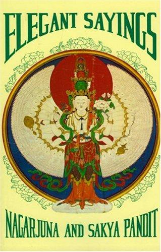 Elegant Sayings: Nagarjun's Staff of Wisdom & Sakya Pandita's Treasury of Elegant Sayings (Tibetan Translation Series)