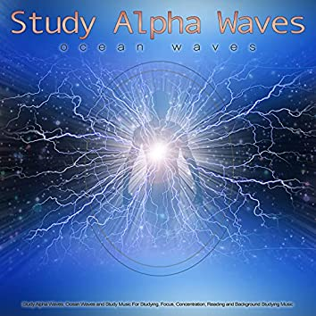 Study Alpha Waves: Ocean Waves and Study Music For Studying, Focus, Concentration, Reading and Background Studying Music