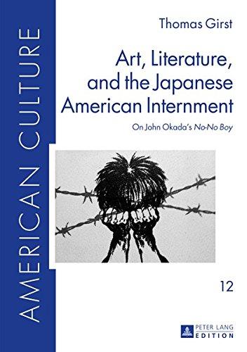 Art, Literature, and the Japanese American Internment: On John Okada's No-No Boy (American Culture)