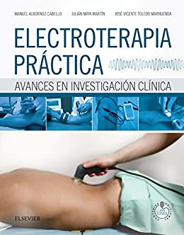 Electroterapia práctica: Avances en investigación clínica de [Manuel Albornoz Cabello, Julián Maya Martín, José Vicente Toledo Marhuenda]