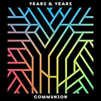 Communion by YEARS & YEARS (2015-12-04)