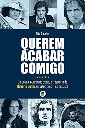 Querem Acabar Comigo: da Jovem Guarda ao Trono, a Trajetória de Roberto Carlos na Visão da Crítica Musical