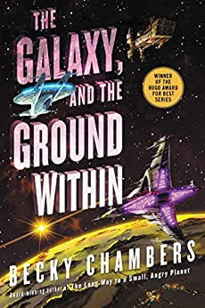 The Galaxy, and the Ground Within: A Novel (Wayfarers Book 4) by [Becky Chambers]