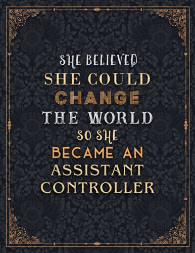 Assistant Controller Lined Notebook - She Believed She Could Change The World So She Became An Assistant Controller Job Title Journal: Planning, A4, ... x 27.94 cm, 110 Pages, 8.5 x 11 inch, Journal