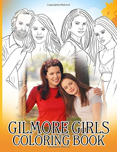 Gilmore Girls Coloring Book: Gilmore Girls Anxiety Coloring Books For Kids And Adults Unofficial High Quality