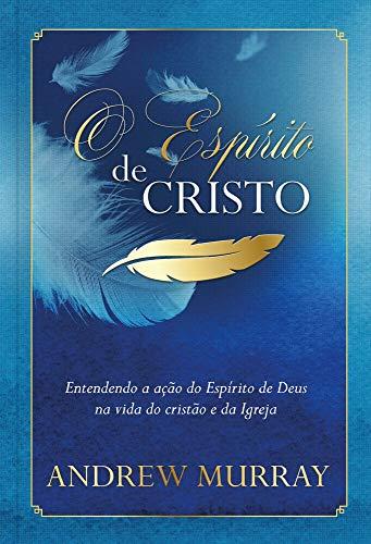 O Espírito de Cristo: Entendendo a ação do Espírito de Deus na vida do cristão e da Igreja