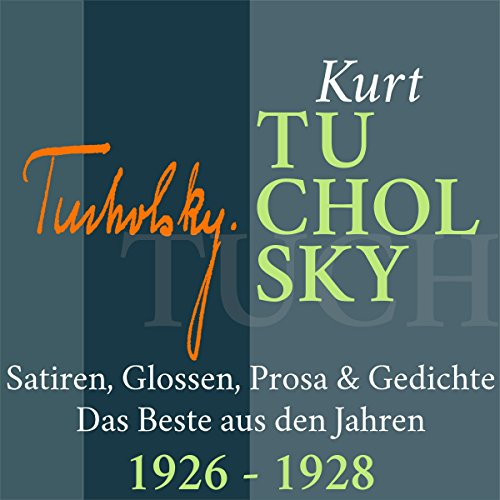 Kurt Tucholsky: Satiren, Glossen, Prosa & Gedichte - Das Beste aus den Jahren 1926-1928 audiobook cover art