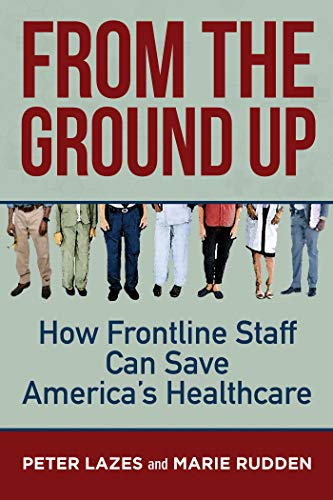 From the Ground Up: How Frontline Staff Can Save Americas Healthcare
