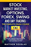 Stock Market Investing, Options, Forex, Swing and Day Trading - THE COMPLETE CRASH COURSE - 5 in 1: Beginner Strategies from the Experts on How to TRADE ... and Make PASSIVE INCOME (English Edition)