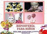 Repostería para Niños: Ideas para Cumpleaños y Fiestas Infantiles (Recetas para niños)