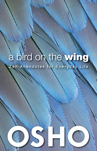 A Bird on the Wing: Zen Anecdotes for Everyday Life (OSHO Classics) download ebooks PDF Books