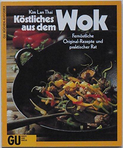 Köstliches aus dem Wok. Fernöstliche Original- Rezepte und praktischer Rat