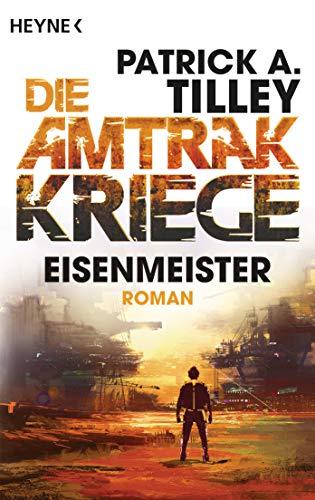 Eisenmeister - Die Amtrak-Kriege 3: Roman (Die Amtrak-Kriege-Reihe, Band 3)