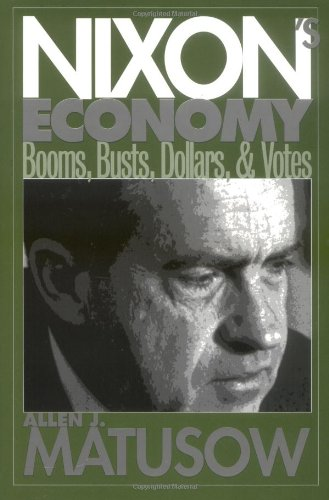 Nixon's Economy : Booms, Busts, Dollars, and Votes