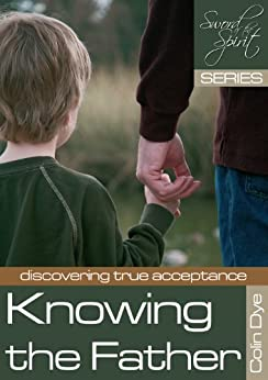 Knowing the Father (Sword of the Spirit Book 7) by [Colin Dye]