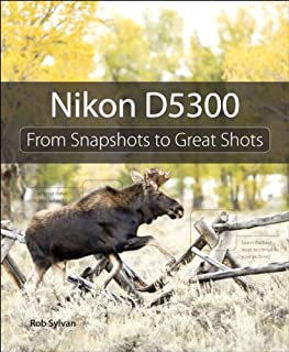 Nikon D5300: From Snapshots to Great Shots (English Edition)