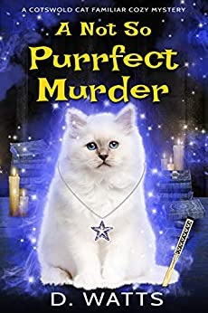 A Not So Purrfect Murder (A Cotswold Cat Familiar Cozy Mystery Book 1) by [D. Watts ]