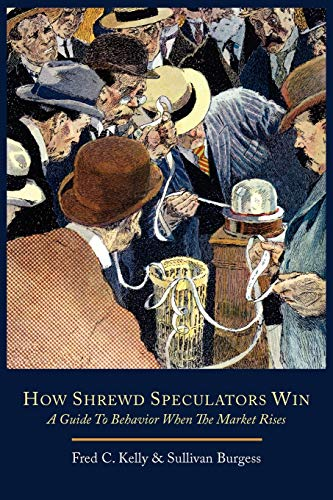 Kelly, F: How Shrewd Speculators Win; A Guide to Behavior Wh