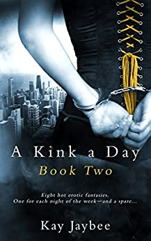 A Kink a Day Book Two by [Kay Jaybee]
