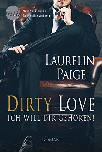 Dirty Love - Ich will dir gehören!: Erotischer Liebesroman