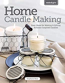 Home Candle Making: Easy Ideas for Making & Gifting Artisian-Inspired Candles by [Stephanie Rose]