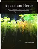 Aquarium Herbs: 37 Best Ideas & How-to Culture (English Edition)