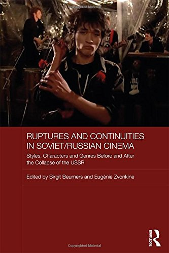 Ruptures and Continuities in Soviet/Russian Cinema: Styles, characters and genres before and after the collapse of the USSR (Routledge Contemporary Russia and Eastern Europe)