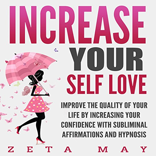 Increase Your Self-Love: Improve the Quality of Your Life by Increasing Your Confidence with Subliminal Affirmations and Hypnosis audiobook cover art