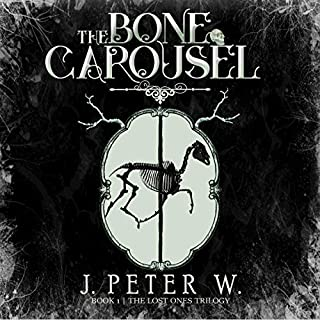 The Bone Carousel     The Lost Ones Trilogy, Book 1              By:                                                                                                                                 J. Peter W.                               Narrated by:                                                                                                                                 Wesley Nelson                      Length: 7 hrs and 10 mins     2 ratings     Overall 5.0