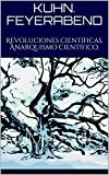 Kuhn. Feyerabend: Revoluciones científicas. Anarquismo científico.