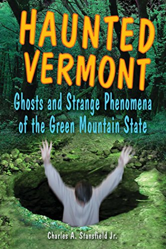 Haunted Vermont: Ghosts and Strange Phenomena of the Green Mountain State (Haunted Series) by [Charles A. Stansfield Jr.]