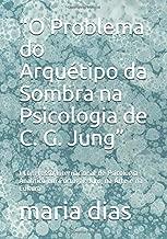"""""""O Problema do Arquétipo da Sombra na Psicologia de C. G. Jung"""": I Congresso Internacional de Psicologia Analítica em Portugal: Jung na Arte e na ... de Psicologia Analítica) (Portuguese Edition)"""