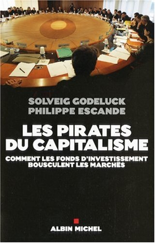 Les Pirates du capitalisme: Comment les fonds d'investissement bousculent les marchés