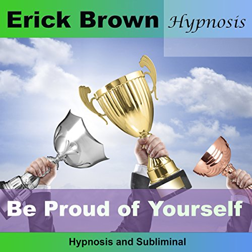 Be Proud of Yourself (Hypnosis & Subliminal) cover art