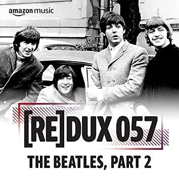 REDUX 057: The Beatles, Part 2