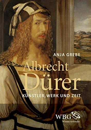 Albrecht Dürer: Künstler, Werk und Zeit