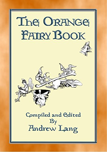 THE ORANGE FAIRY BOOK illustrated edition (Andrew Lang's Many Coloured Fairy Books 11) (English Edition)