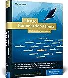 Linux Kommandoreferenz: Shell-Befehle von A bis Z - Michael Kofler