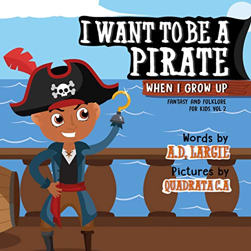 I Want To Be A Pirate When I Grow Up: Pirate Book For Kids (Fantasy and Folklore For Kids 2)