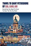 Travel To Saint Petersburg By Sea, Land, Air: Everything You Need To Know To Have The Trip You Want: Things To Do In St Petersburg Russia