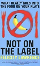 Not On the Label: What Really Goes into the Food on Your Plate by Lawrence, Felicity (2004) Paperback